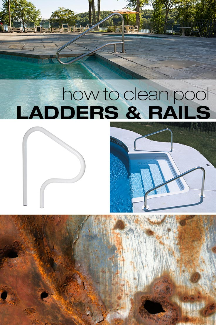 Regularly cleaning your pool ladders and rails is essential.